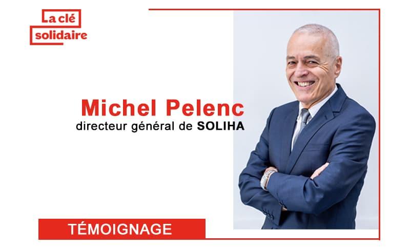 Michel Pelenc, DG de SOLIHA, revient sur la collaboration de sa fédération avec la Clé solidaire